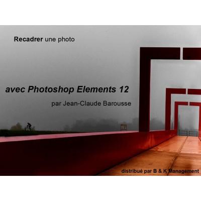 Recadrer une photo avec ... Photoshop Eléments 12